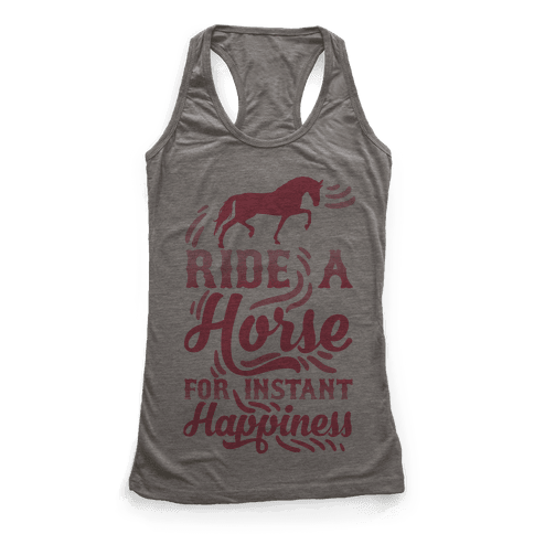 Ride A Horse For Instant Happiness Racerback Tank Top