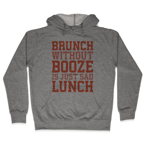 Brunch Without Booze Is Just Sad Lunch Hooded Sweatshirt