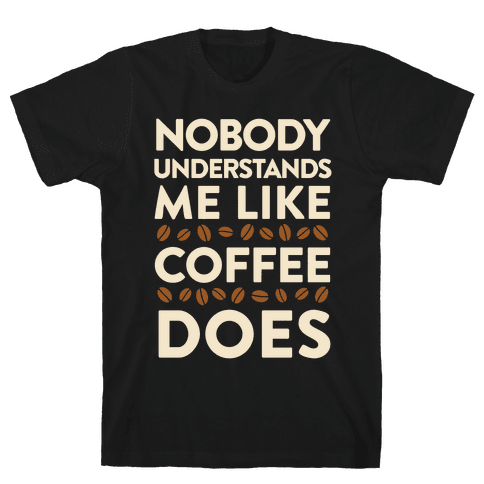 Nobody Understands Me Like Coffee Does Mens T-Shirt
