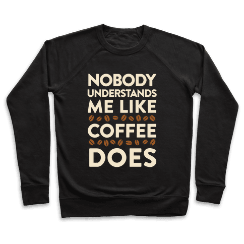 Nobody Understands Me Like Coffee Does Pullover