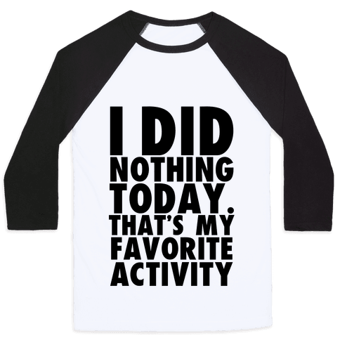 I Did Nothing Today Baseball Tee