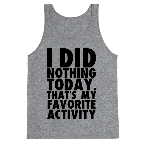 I Did Nothing Today Tank Top