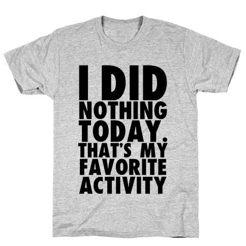 I Did Nothing Today Mens T-Shirt