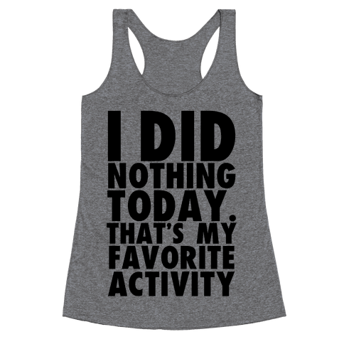 I Did Nothing Today Racerback Tank Top