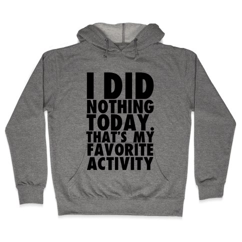 I Did Nothing Today Hooded Sweatshirt