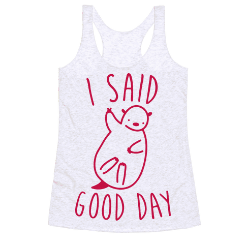 I Said Good Day Otter Racerback Tank Top