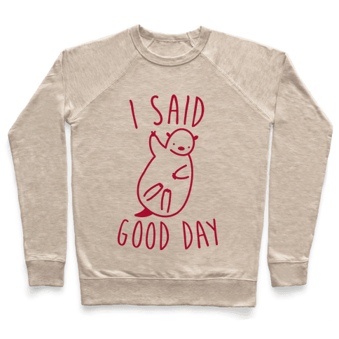 I Said Good Day Otter Pullover
