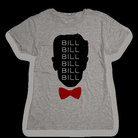 Bill Bill Bill Womens T-Shirt