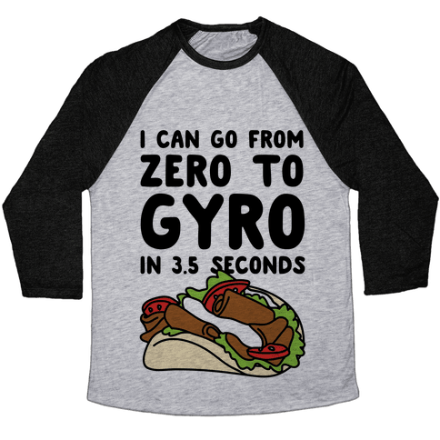 I Can Go From Zero To Gyro In 3.5 Seconds Baseball Tee