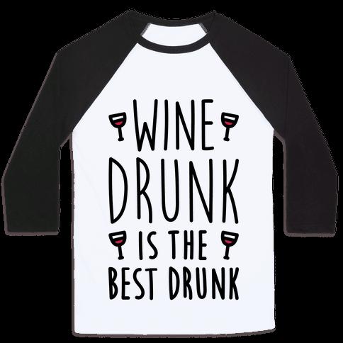 Wine Drunk Is The Best Drunk Baseball Tee