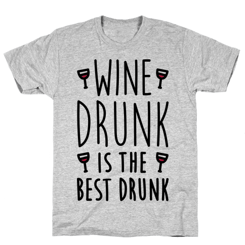 Wine Drunk Is The Best Drunk Mens T-Shirt