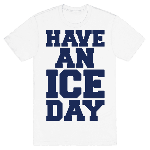 Have An Ice Day Mens T-Shirt