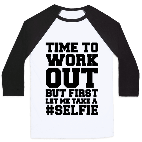 Time To Work Out But First Let Me Take A Selfie Baseball Tee