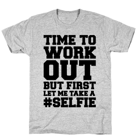 Time To Work Out But First Let Me Take A Selfie T-Shirt