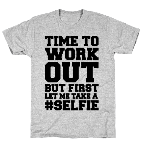 Time To Work Out But First Let Me Take A Selfie Mens T-Shirt