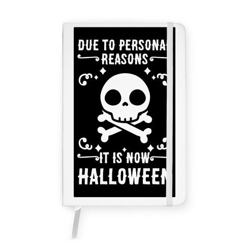 Due To Personal Reasons It Is Now Halloween Skull (White Text) Notebook