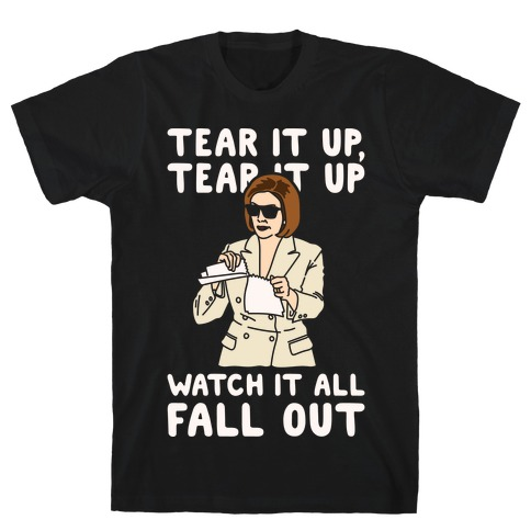 Tear It Up Tear It Up Nancy Pelosi Parody White Print T-Shirt