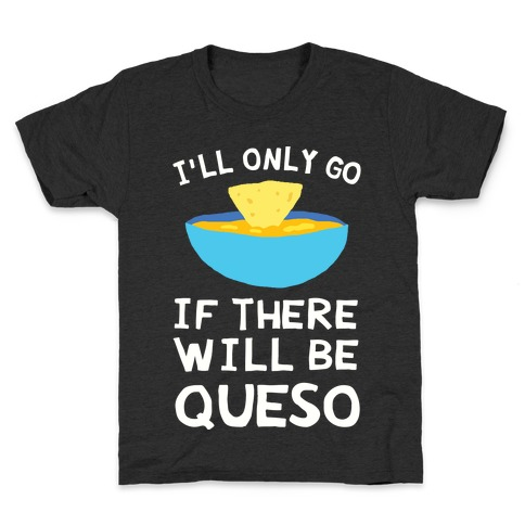 I'll Only Go If There Will Be Queso Kids T-Shirt