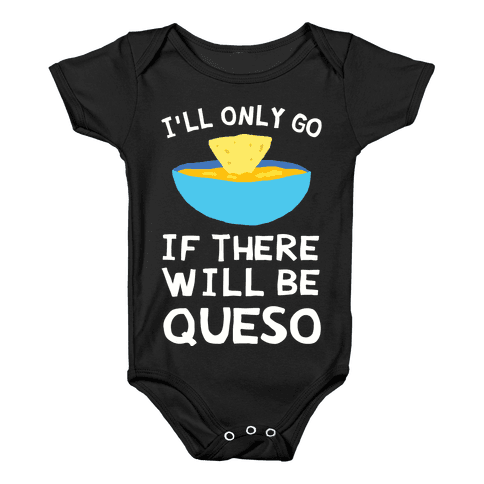 I'll Only Go If There Will Be Queso Baby Onesy