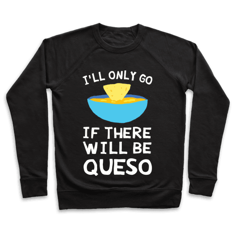 I'll Only Go If There Will Be Queso Pullover