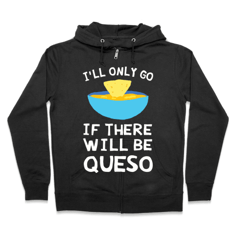 I'll Only Go If There Will Be Queso Zip Hoodie