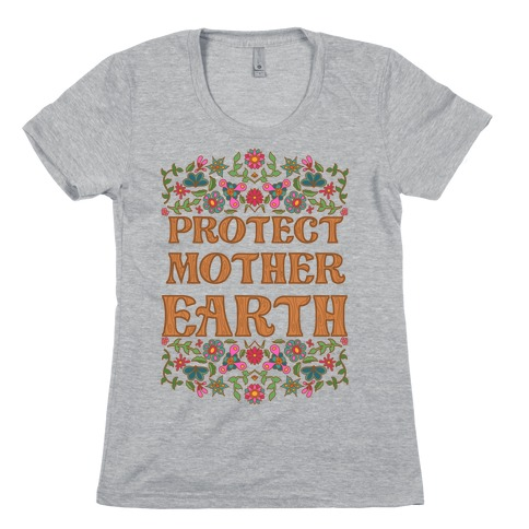 Protect Mother Earth Womens T-Shirt