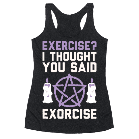 Exercise? I Though You Said Exorcise Racerback Tank Top