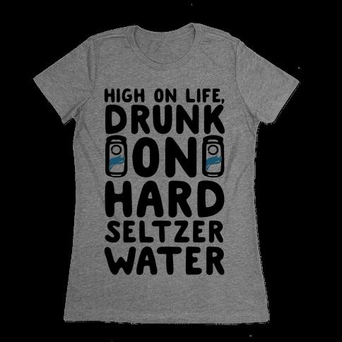 High On Life Drunk On Hard Seltzer Water Womens T-Shirt