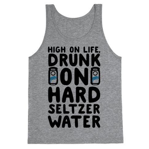 High On Life Drunk On Hard Seltzer Water Tank Top