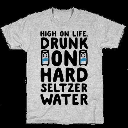 High On Life Drunk On Hard Seltzer Water Mens/Unisex T-Shirt