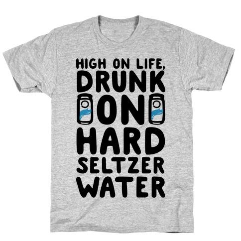 High On Life Drunk On Hard Seltzer Water T-Shirt