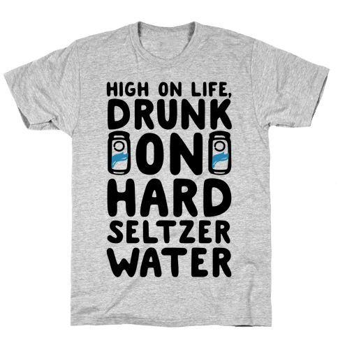 High On Life Drunk On Hard Seltzer Water Mens/Unisex T-Shirt