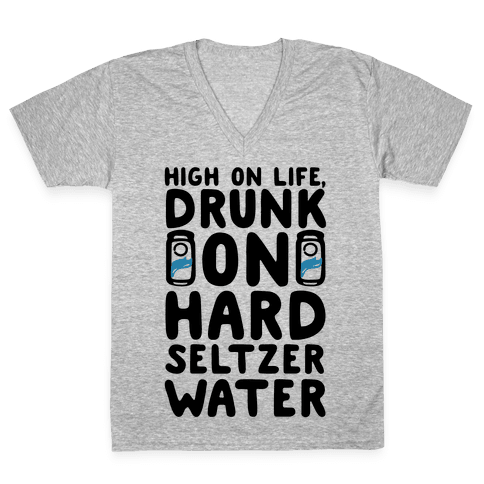 High On Life Drunk On Hard Seltzer Water V-Neck Tee Shirt