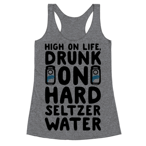 High On Life Drunk On Hard Seltzer Water Racerback Tank Top
