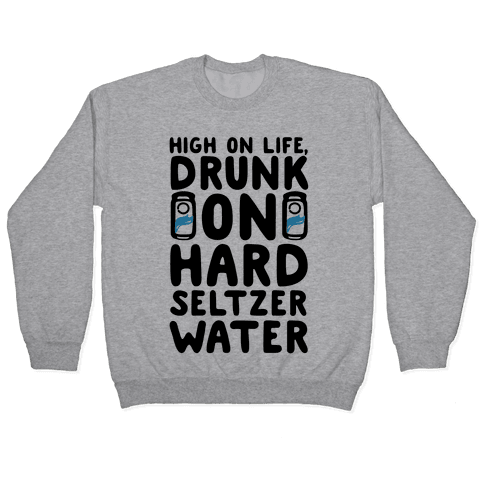 High On Life Drunk On Hard Seltzer Water Pullover