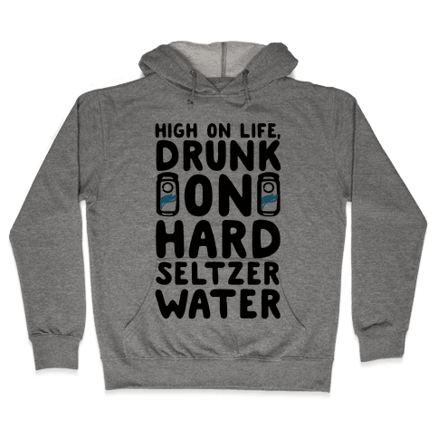 High On Life Drunk On Hard Seltzer Water Hooded Sweatshirt
