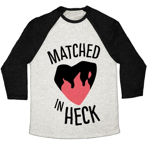 Matched in Heck Baseball Tee