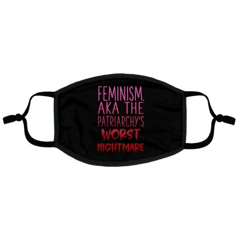 Feminism. AKA the Patriarchy's Worst Nightmare Flat Face Mask
