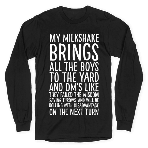 My Milkshake Causes Disadvantage on the Next Roll Long Sleeve T-Shirt