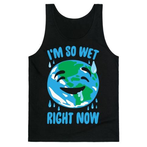 I'm So Wet Right Now Earth Parody White Print Tank Top