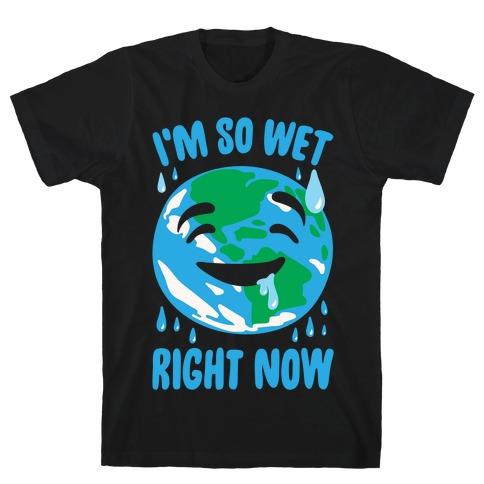 I'm So Wet Right Now Earth Parody White Print T-Shirt