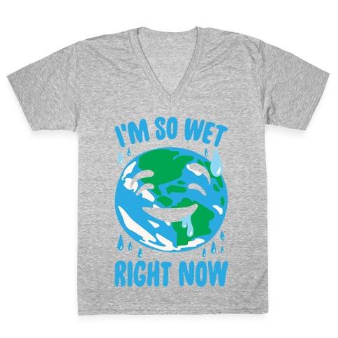 I'm So Wet Right Now Earth Parody White Print V-Neck Tee Shirt