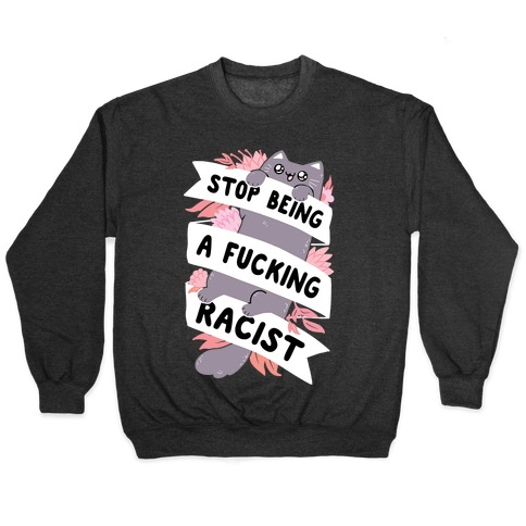 Stop Being A F***ing Racist Pullover