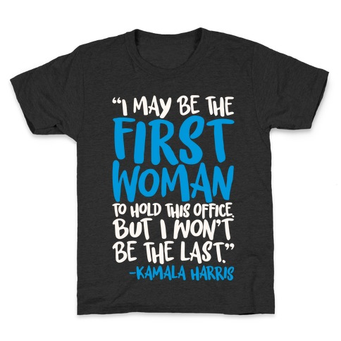 I May Be The First Woman To Hold This Office But I Won't Be The Last Kamala Harris Quote White Print Kids T-Shirt