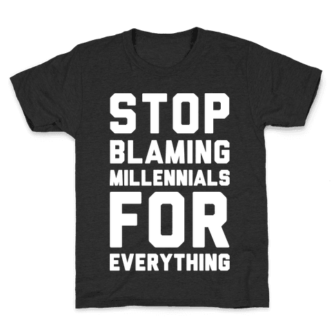 Stop Blaming Millennials For Everything White Print Kids T-Shirt