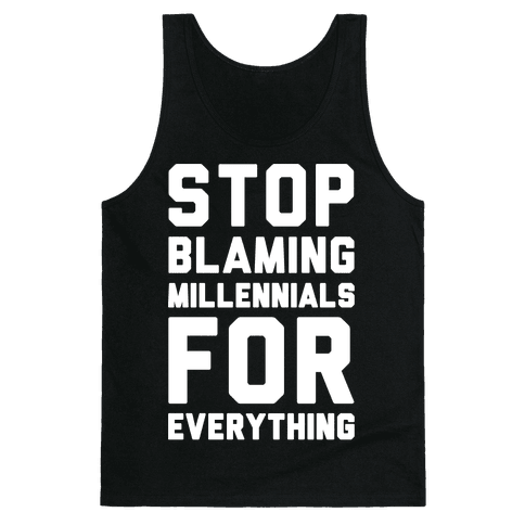 Stop Blaming Millennials For Everything White Print Tank Top