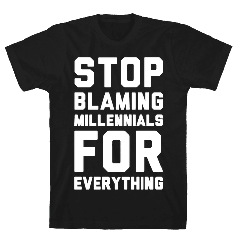 Stop Blaming Millennials For Everything White Print Mens T-Shirt