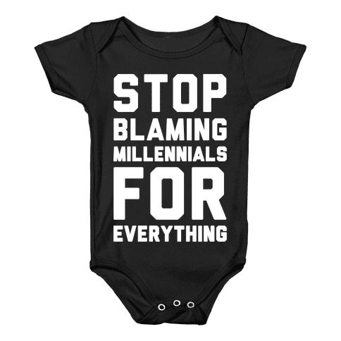 Stop Blaming Millennials For Everything White Print Baby Onesy