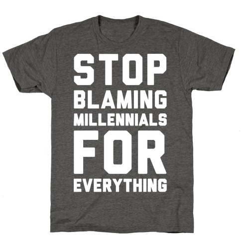 Stop Blaming Millennials For Everything White Print T-Shirt