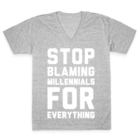 Stop Blaming Millennials For Everything White Print V-Neck Tee Shirt